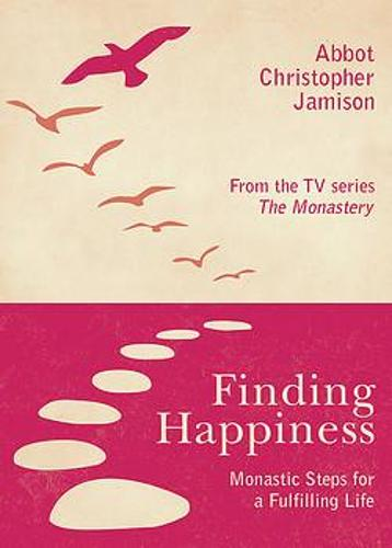 Finding Happiness: Monastic Steps For A Fulfilling Life (Paperback)