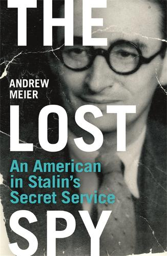 The Lost Spy: An American in Stalin's Secret Service (Paperback)