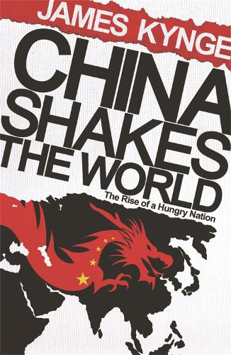China Shakes The World: The Rise of a Hungry Nation (Paperback)