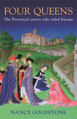 Four Queens: The Provencal Sisters Who Ruled Europe (Paperback)