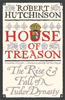 House of Treason: The Rise and Fall of a Tudor Dynasty (Paperback)