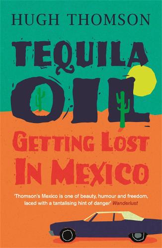 Tequila Oil: Getting Lost In Mexico (Paperback)