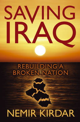 Saving Iraq: Rebuilding a Broken Nation (Paperback)