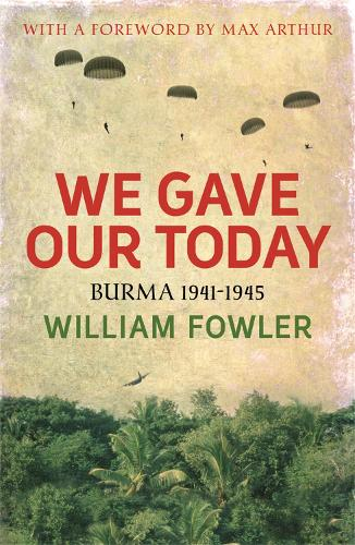 We Gave Our Today: Burma 1941-1945 (Paperback)