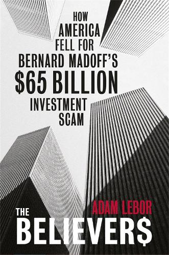 The Believers: How America Fell For Bernard Madoff's $65 Billion Investment Scam (Paperback)