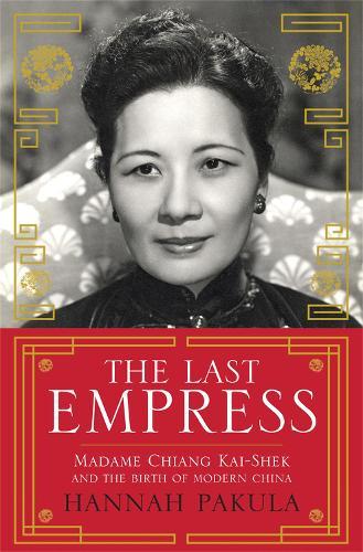 The Last Empress: Madame Chiang Kai-Shek and the Birth of Modern China (Paperback)