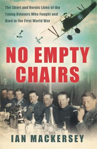 No Empty Chairs: The Short and Heroic Lives of the Young Aviators Who Fought and Died in the First World War (Paperback)