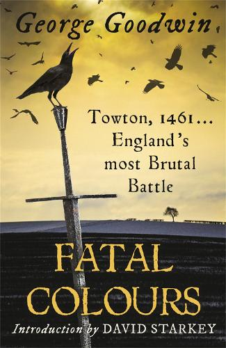 Fatal Colours: Towton, 1461 - England's Most Brutal Battle (Paperback)