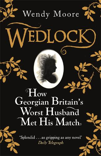Wedlock: How Georgian Britain's Worst Husband Met His Match (Paperback)