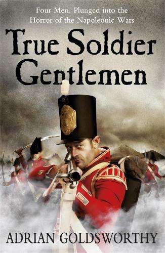 True Soldier Gentlemen - The Napoleonic Wars (Paperback)