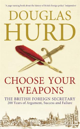 Choose Your Weapons: The British Foreign Secretary (Paperback)