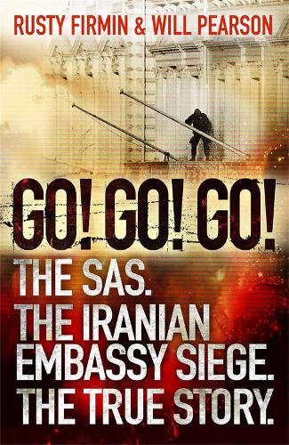 Go! Go! Go!: The SAS. The Iranian Embassy Siege. The True Story (Paperback)