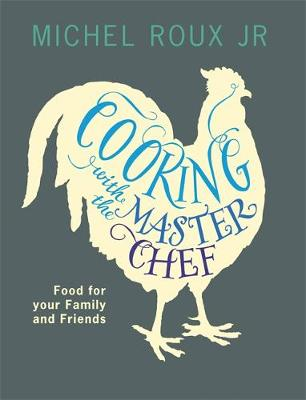 Cooking with The Master Chef: Food For Your Family & Friends (Paperback)