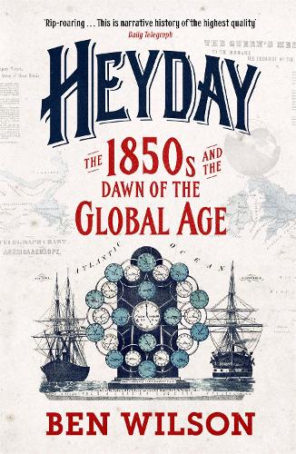 Heyday: The 1850s and the Dawn of the Global Age (Paperback)