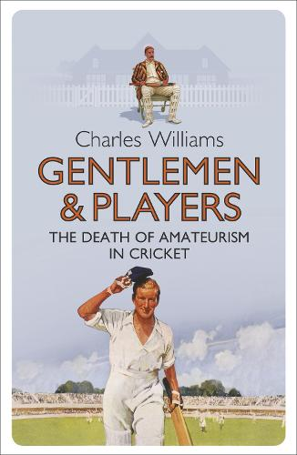 Gentlemen & Players: The Death of Amateurism in Cricket (Paperback)