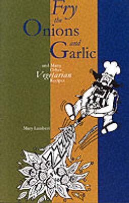 Fry the Onions and Garlic and Many Other Vegetarian Recipes (Paperback)