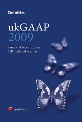 Deloitte ukGAAP 2009: Financial Reporting for UK Unlisted Entities (Hardback)