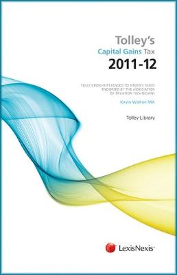 Tolley's Capital Gains Tax 2011-12: Tolley's Capital Gains Tax 2011-12 Main Annual Main Annual (Paperback)
