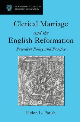 Clerical Marriage and the English Reformation: Precedent Policy and Practice - St Andrews Studies in Reformation History (Hardback)