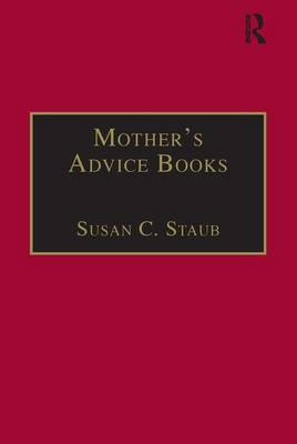 Mother's Advice Books: Printed Writings 1641-1700: Series II, Part One, Volume 3 - The Early Modern Englishwoman: A Facsimile Library of Essential Works & Printed Writings, 1641-1700: Series II, Part One (Hardback)
