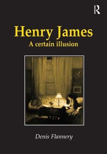 Henry James: A Certain Illusion (Hardback)