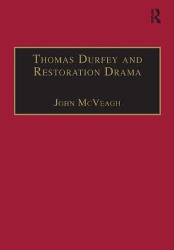 Thomas Durfey and Restoration Drama: The Work of a Forgotten Writer - Studies in Early Modern English Literature (Hardback)