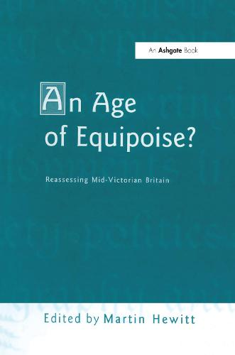 An Age of Equipoise? Reassessing mid-Victorian Britain (Hardback)