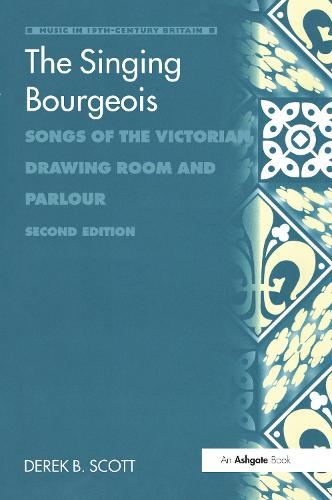 The Singing Bourgeois: Songs of the Victorian Drawing Room and Parlour - Music in Nineteenth-Century Britain (Hardback)