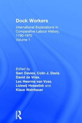 Dock Workers: International Explorations in Comparative Labour History, 1790-1970 (Hardback)