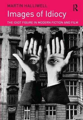 Images of Idiocy: The Idiot Figure in Modern Fiction and Film (Hardback)