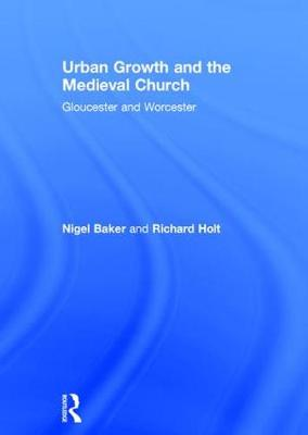 Urban Growth and the Medieval Church: Gloucester and Worcester (Hardback)
