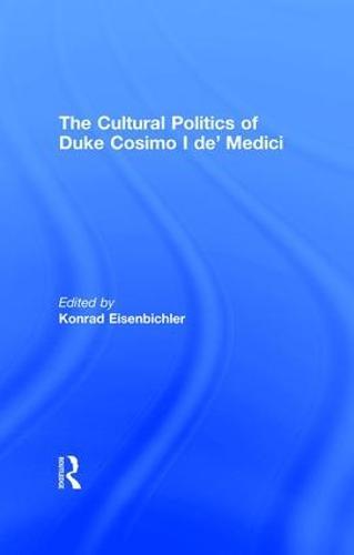 The Cultural Politics of Duke Cosimo I de' Medici (Hardback)