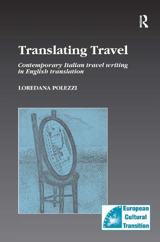 Translating Travel: Contemporary Italian Travel Writing in English Translation - Studies in European Cultural Transition (Hardback)