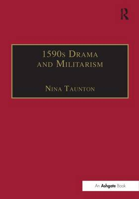 1590s Drama and Militarism: Portrayals of War in Marlowe, Chapman and Shakespeare's Henry V (Hardback)