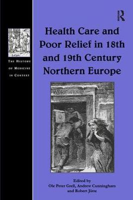 Health Care and Poor Relief in 18th and 19th Century Northern Europe - The History of Medicine in Context (Hardback)