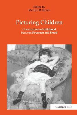 Picturing Children: Constructions of Childhood Between Rousseau and Freud (Hardback)