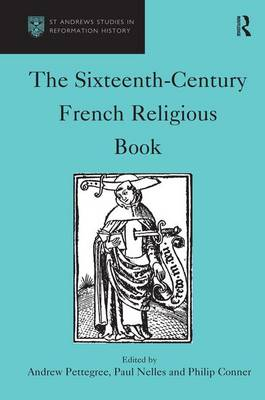 The Sixteenth-Century French Religious Book - St Andrews Studies in Reformation History (Hardback)