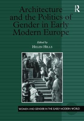 Architecture and the Politics of Gender in Early Modern Europe - Women and Gender in the Early Modern World (Hardback)