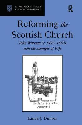 Reforming the Scottish Church: John Winram (c. 1492-1582) and the Example of Fife - St Andrews Studies in Reformation History (Hardback)
