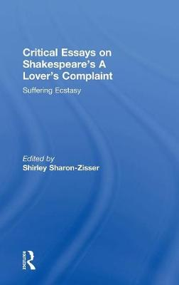 Critical Essays on Shakespeare's A Lover's Complaint: Suffering Ecstasy (Hardback)
