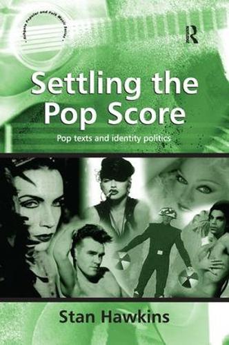Settling the Pop Score: Pop Texts and Identity Politics - Ashgate Popular and Folk Music Series (Hardback)