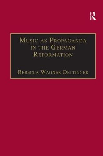 Music as Propaganda in the German Reformation - St Andrews Studies in Reformation History (Hardback)