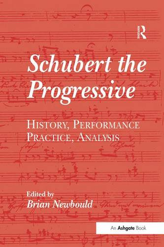 Schubert the Progressive: History, Performance Practice, Analysis (Hardback)