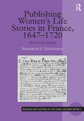 Publishing Women's Life Stories in France, 1647-1720: From Voice to Print - Women and Gender in the Early Modern World (Hardback)