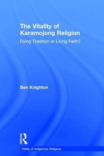 The Vitality of Karamojong Religion: Dying Tradition or Living Faith? - Vitality of Indigenous Religions (Hardback)