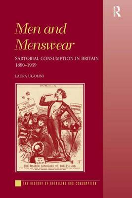 Men and Menswear: Sartorial Consumption in Britain 1880-1939 - The History of Retailing and Consumption (Hardback)