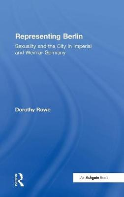Representing Berlin: Sexuality and the City in Imperial and Weimar Germany (Hardback)