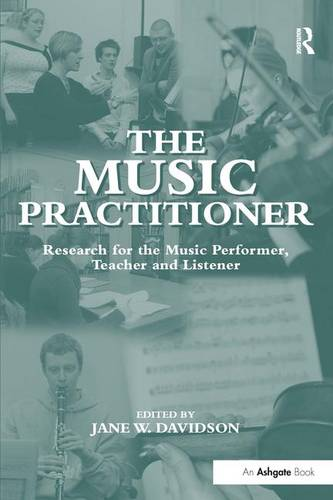 The Music Practitioner: Research for the Music Performer, Teacher and Listener (Hardback)