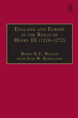 England and Europe in the Reign of Henry III, 1216-1272 (Hardback)