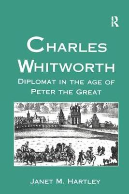 Charles Whitworth: Diplomat in the Age of Peter the Great (Hardback)
